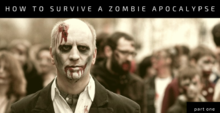 How to Survive a Zombie Apocalypse Part One