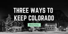 Three Ways to Keep Colorado Beautiful
