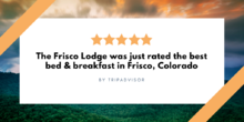Highest Rated Bed and Breakfast in Frisco Colorado